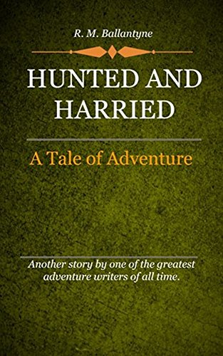 R. M. Ballantyne - Hunted and Harried (Illustrated): A Tale of the Scottish Covenanters