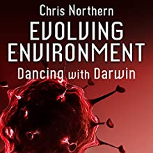 Evolving Environment: Dancing with Darwin, Book 3 (       UNABRIDGED) by Chris Northern Narrated by Matt Franklin