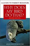 img - for Why Does My Bird Do That: A Guide to Parrot Behavior book / textbook / text book
