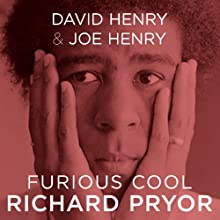 Furious Cool: Richard Pryor and The World That Made Him (       UNABRIDGED) by David Henry, Joe Henry Narrated by Dion Graham
