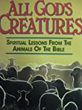 img - for All God's Creatures: Spiritual Lessons from the Animals of the Bible book / textbook / text book