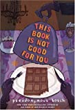 This Book Is Not Good For You (Secret)