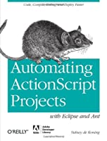 Automating ActionScript Projects with Eclipse and Ant Front Cover