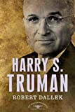 Harry S. Truman: The American Presidents Series: The 33rd President, 1945-1953 (American Presidents (Times)) (0805069380) by Dallek, Robert