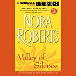 Valley of Silence: Circle Trilogy, Book 3 (       UNABRIDGED) by Nora Roberts Narrated by Dick Hill