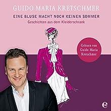 Eine Bluse macht noch keinen Sommer: Geschichten aus dem Kleiderschrank (       ungekürzt) von Guido Maria Kretschmer Gesprochen von: Guido Maria Kretschmer