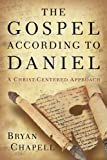 Gospel according to Daniel, The: A Christ-Centered Approach (0801016118) by Chapell, Bryan