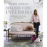 Rachel Ashwell's Shabby Chic Interiorsby Rachel Ashwell