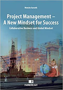 Project Management - A New Mindset For Success: Collaborative Business And Global Mindset
