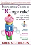 The ICing on the Cake!: Independence & Confidence: How to help your child achieve the ultimate goal