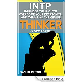 INTP - Harness Your Gifts, Overcome Your Kryptonite and Thrive As The Genius Thinker: The Ultimate Guide To The INTP Personality Type (Second Edition) (English Edition)