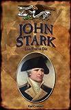 John Stark: Live Free or Die (Forgotten Heroes of the American Revolution)