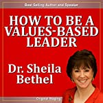 How to Be a Values-based Leader: The 30-Minute 'New Breed of Leader' Success Series | Sheila Murray Bethel