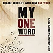 My One Word: Change Your Life With Just One Word   [Mike Ashcroft, Rachel Olsen]