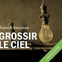 Grossir le ciel   Livre audio Auteur(s) : Franck Bouysse Narrateur(s) : Hervé Carrascosa