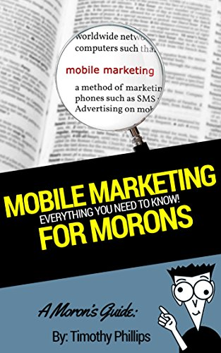a-morons-guide-to-mobile-marketing-increase-sales-boost-business-the-tips-and-more-english-edition