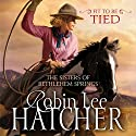 Fit to Be Tied: The Sisters of Bethlehem Springs Audiobook by Robin Lee Hatcher Narrated by Kathy Garver