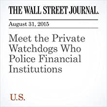 Meet the Private Watchdogs Who Police Financial Institutions (       UNABRIDGED) by Rachel Louise Ensign, Max Colchester Narrated by Alexander Quincy