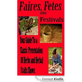 Faires, Fetes and Festivals Your guide to a classic presentation of herbs and herbal craft shows (English Edition)