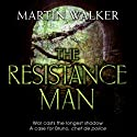The Resistance Man: Bruno, Chief of Police, Book 6 (       UNABRIDGED) by Martin Walker Narrated by Peter Noble