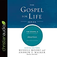 The Gospel & Abortion: Gospel for Life Series | Livre audio Auteur(s) : Russell Moore, Andrew T. Walker Narrateur(s) : Tom Parks