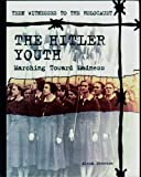 Hitler Youth: Marching Toward Madness (Teen Witnesses to the Holocaust)