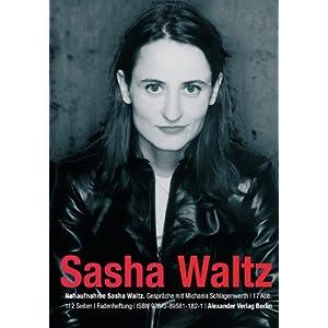 Nahaufnahme: Sasha Waltz: Gespräche mit Michaela Schlagenwerth