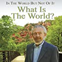 In the World but Not of It: What Is the World? Speech by David R. Hawkins Narrated by David R. Hawkins