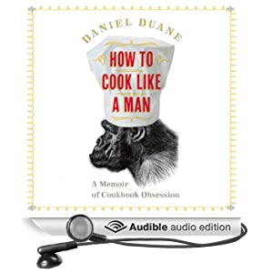 How to Cook Like a Man: A Memoir of Cookbook Obsession (Unabridged)
