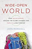 John Marshall Wide-Open World: How Volunteering Around the Globe Changed One Family's Lives Forever