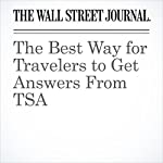 The Best Way for Travelers to Get Answers From TSA | Scott McCartney