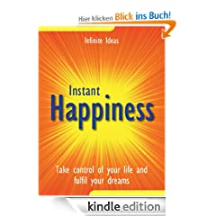 Instant happiness: Take Control Of Your Life and Fulfil Your Dreams (Best Value)