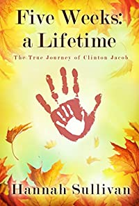Five Weeks: A Lifetime: The True Journey Of Clinton Jacob by Hannah Sullivan ebook deal