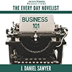 Business 101: The Every Day Novelist, Book 1 | J. Daniel Sawyer