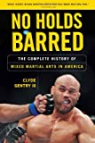 No Holds Barred: The Complete History of Mixed Martial Arts in America