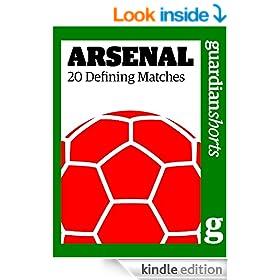 Arsenal: 20 Defining Matches (Guardian Shorts Book 43)