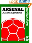 Arsenal: 20 Defining Matches (Guardia...