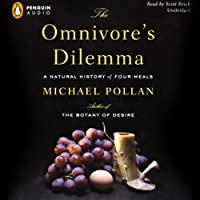 The Omnivore's Dilemma: A Natural History of Four Meals (       UNABRIDGED) by Michael Pollan Narrated by Scott Brick