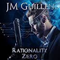 Rationality Zero: A Cyberpunk Espionage Tale of Eldritch Horror - The Dossiers of Asset 108 Audiobook by JM Guillen Narrated by Joel Richards