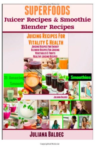 Superfoods Blender Recipes:: Juicer Recipes With Superfoods & Healthy Smoothie Recipes With Superfoods front-167532