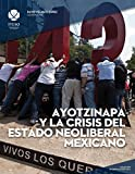 img - for Ayotzinapa y la crisis del estado neoliberal mexicano (Spanish Edition) book / textbook / text book