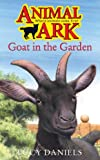 GOAT IN THE GARDEN (ANIMAL ARK 4) (0340607734) by LUCY DANIELS