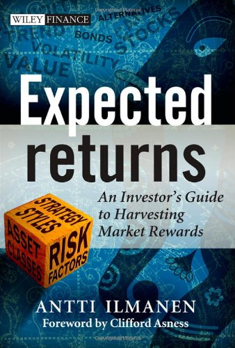 Expected Returns: An Investor's Guide to Harvesting Market Rewards (The Wiley Finance Series): Antti Ilmanen: 9781119990727: Amazon.com: Books