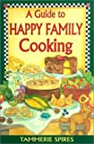 img - for Guide to Happy Family Cooking by Spires, Tammerie (2000) Paperback book / textbook / text book