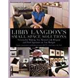 Libby Langdon's Small Space Solutions: Secrets For Making Any Room Look Elegant And Feel Spacious On Any Budget ~ Libby Langdon