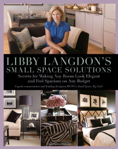 Libby Langdon'S Small Space Solutions: Secrets For Making Any Room Look Elegant And Feel Spacious On Any Budget front-754657