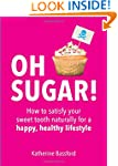 Oh Sugar!: How to satisfy your sweet...