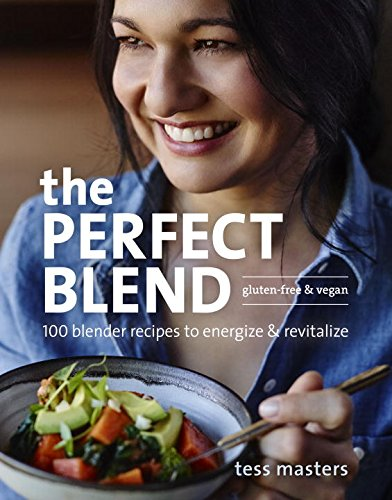 The Perfect Blend: 100 Blender Recipes to Energize and Revitalize by Tess Masters