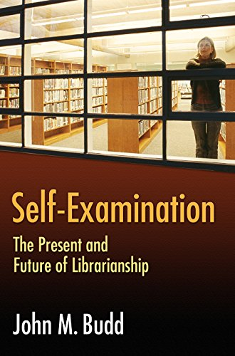 Self-Examination: The Present and Future of Librarianship (Beta Phi Mu Monograph)