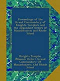 img - for Proceedings of the Grand Commandery of Knights Templars and the Appendant Orders of Massachusetts and Rhode Island book / textbook / text book